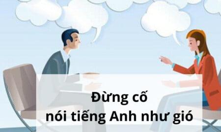 đừng cố nói tiếng Anh như gió