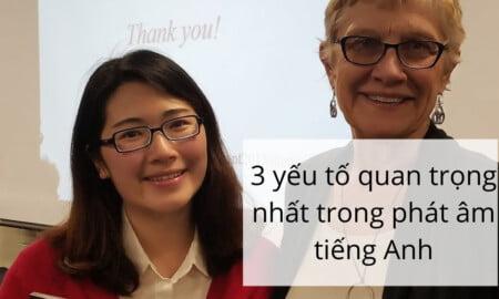 3 yếu tố quan trọng nhất trong phát âm tiếng Anh